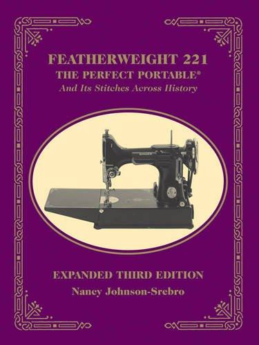 Featherweight 221 - The Perfect Portable: Johnson-Srebro, Nancy