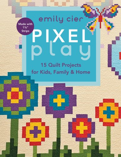 9781607053583: Pixel Play: 15 Quilt Projects for Kids, Family & Home