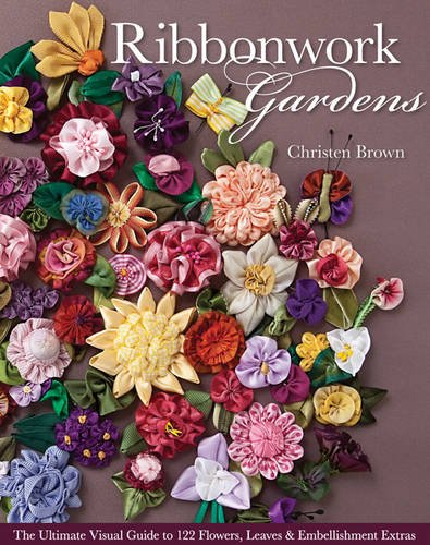 9781607054122: Ribbonwork Gardens: The Ultimate Visual Guide to 122 Flowers, Leaves & Embellishment Extras