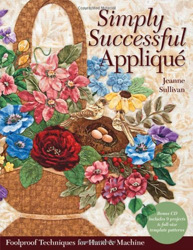 9781607054801: Simply Successful Applique: Foolproof Technique  9 Projects  For Hand & Machine