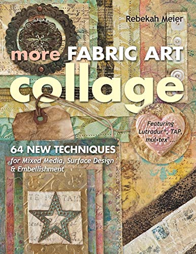 9781607055181: More Fabric Art Collage: 64 New Techniques for Mixed Media, Surface Design & Embellishment · Featuring Lutradur®, TAP, Mul·Tex