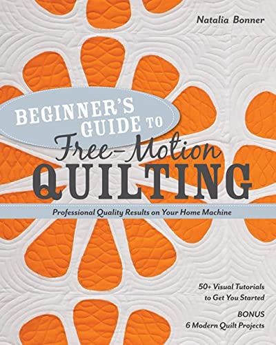 9781607055372: Beginner's Guide to Free-Motion Quilting: 50+ Visual Tutorials to Get You Started · Professional-Quality Results on Your Home Machine