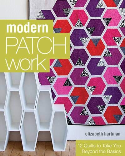 9781607055488: Modern Patchwork: 12 Quilts to Take You Beyond the Basics