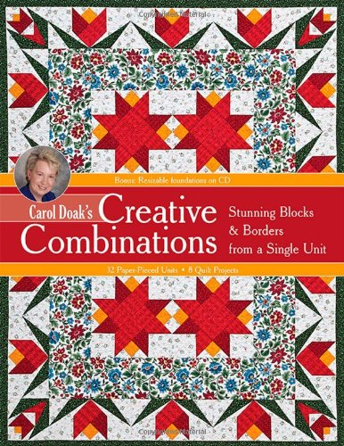 Carol Doak's Creative Combinations w/ CD: Stunning Blocks & Borders from a Single Unit · 32 Paper-Pieced Units · 8 Quilt Projects [with CD-ROM] (1607055643) by Carol Doak