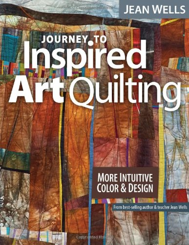 9781607055808: Journey to Inspired Art Quilting: More Intuitive Color & Design