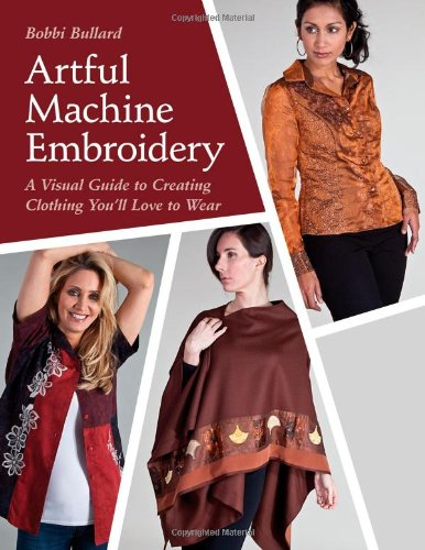 9781607055822: Artful Machine Embroidery: A Visual Guide to Creating Clothing You'll Love to Wear with Bonus CD