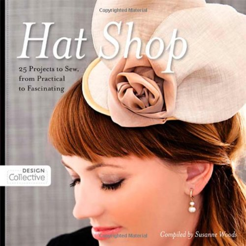 9781607056201: Hat Shop: 25 Projects to Sew, from Practical to Fascinating (Design Collective)