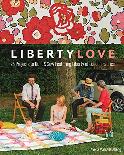 9781607056263: Liberty Love: 25 Projects to Quilt & Sew Featuring Liberty of London Fabrics