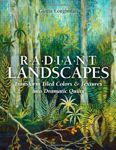 9781607056300: Radiant Landscapes: Transform Tiled Colors & Textures into Dramatic Quilts