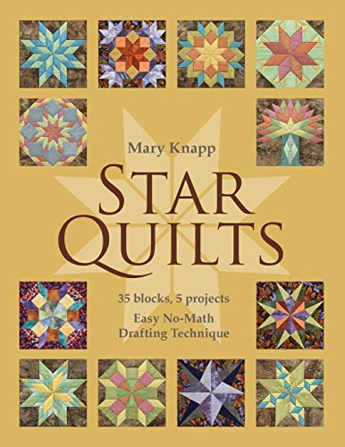 9781607056577: Star Quilts: 35 Blocks, 5 Projects - Easy No-Math Drafting Technique