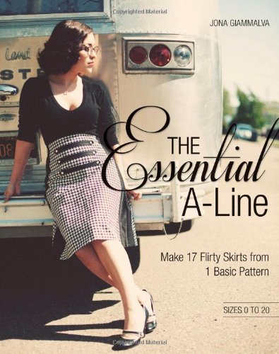 9781607056690: The Essential A-line: Make 17 Flirty Skirts from 1 Basic Pattern