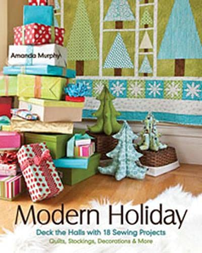 9781607056782: Modern Holiday: Deck the Halls with 18 Sewing Projects · Quilts, Stockings, Decorations & More