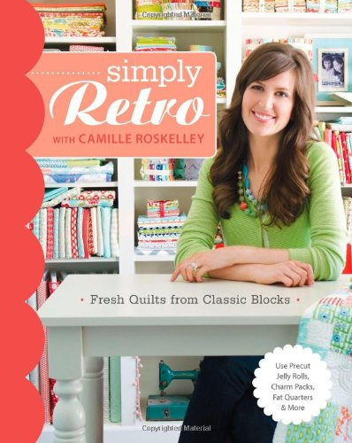 9781607056843: Simply Retro with Camille Roskelley: Fresh Quilts from Classic Blocks