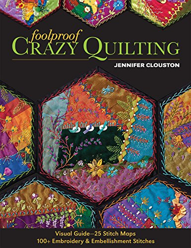 9781607057178: Foolproof Crazy Quilting: Visual Guide―25 Stitch Maps · 100+ Embroidery & Embellishment Stitches