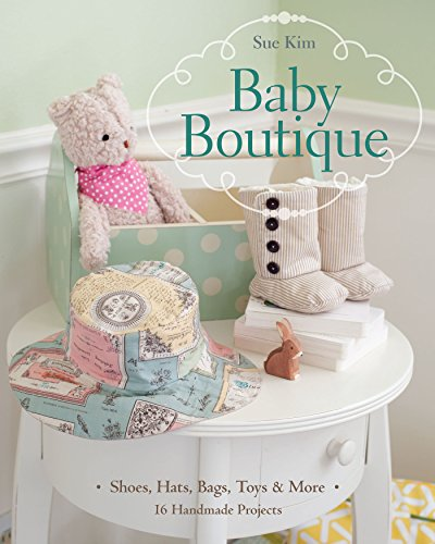 9781607057215: Baby Boutique: 16 Handmade Projects * Shoes, Hats, Bags, Toys & More