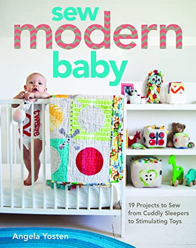 9781607057352: Sew Modern Baby: 19 Projects to Sew from Cuddly Sleepers to Stimulating Toys