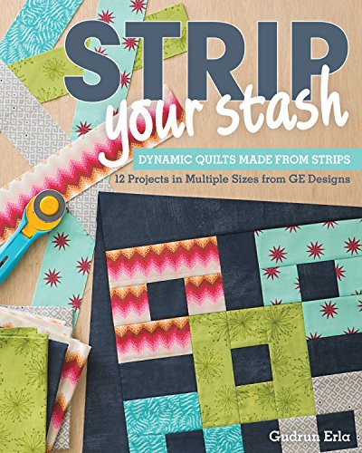 9781607057406: Strip Your Stash: Dynamic Quilts Made from Strips · 12 Projects in Multiple Sizes from GE Designs