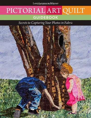 9781607057444: Pictorial Art Quilt Guidebook: Secrets to Capturing Your Photos in Fabric