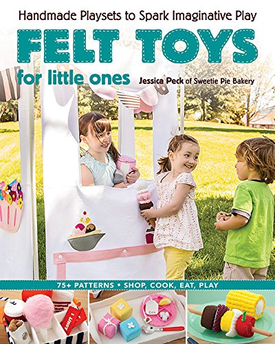 9781607057673: Felt Toys for Little Ones: Handmade Playsets to Spark Imaginative Play