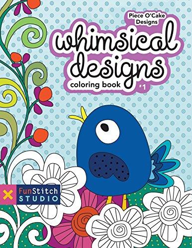 Whimsical Designs Coloring Book: Teaches You: Color Wheel, Design Practices - Appliqué, ...
