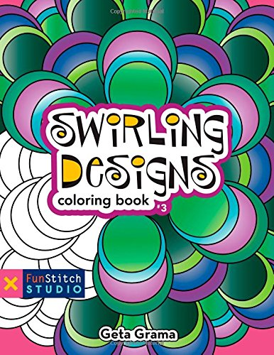 9781607057758: Swirling Designs Coloring Book: 18 Fun Designs + See How Colors Play Together + Creative Ideas (Fun Stitch Studio Colouring Bk)