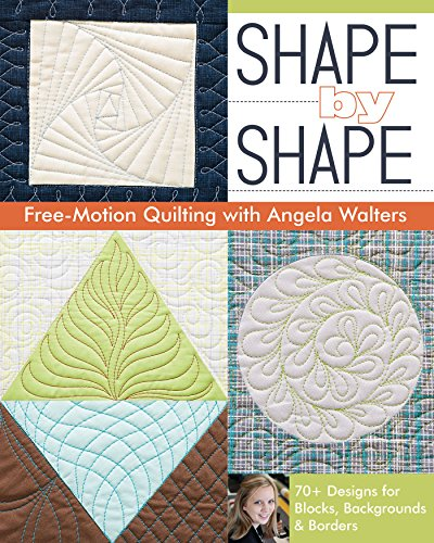 9781607057888: Shape by Shape Free-Motion Quilting With Angela Walters: 70+ Designs for Blocks, Backgrounds & Borders
