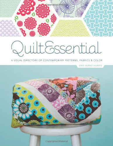 9781607057932: QuiltEssential: A Visual Directory of Contemporary Patterns, Fabrics, and Colors