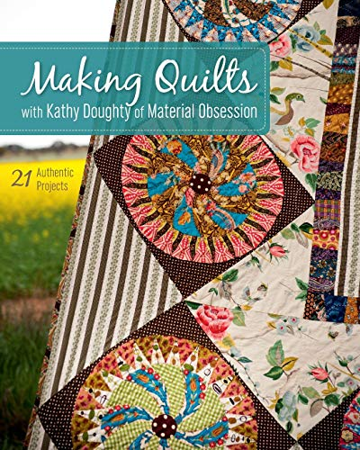 9781607058229: Making Quilts with Kathy Doughty of Material Obsession: 21 Authentic Projects [With Pattern(s)]