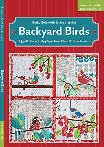 9781607058373: Backyard Birds: 12 Quilt Blocks to Appliqu� from Piece O? Cake Designs