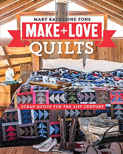 9781607058625: Make & Love Quilts: Scrap Quilts for the 21st Century