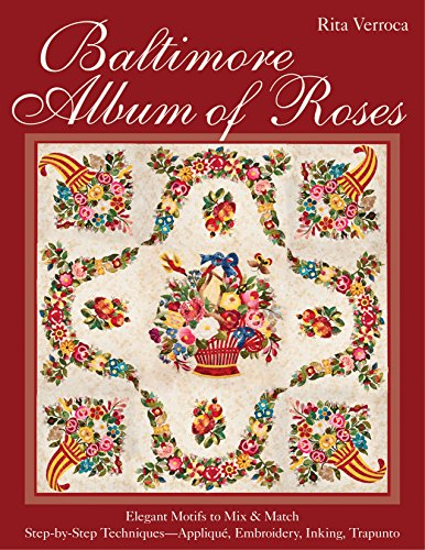 Baltimore Album of Roses: Elegant Motifs to Mix & Match Step-by-Step Techniques - Appliqu&...