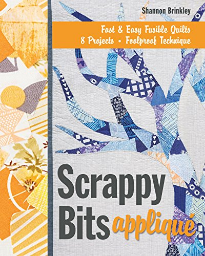 9781607058809: Scrappy Bits Appliqué: Fast & Easy Fusible Quilts · 8 Projects · Foolproof Technique