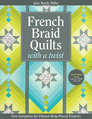 9781607058823: French Braid Quilts with a Twist: New Variations for Vibrant Strip-Pieced Projects