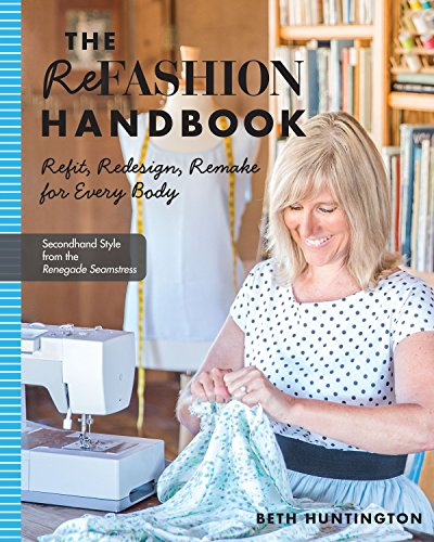 The Refashion Handbook: Refit, Redesign, Remake for Every Body: Huntington, Beth