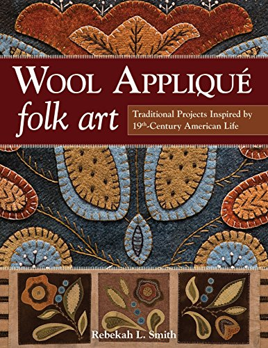 9781607059691: Wool Appliqué Folk Art: Traditional Projects Inspired by 19th-Century American Life
