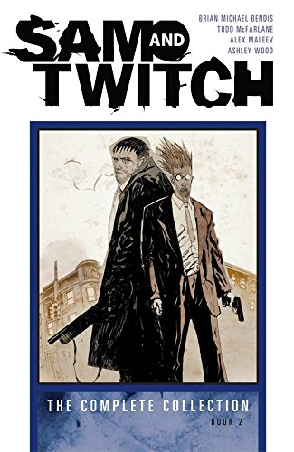 Sam and Twitch: The Complete Collection Book 2: Bendis, Brian Michael; McFarlane, Todd