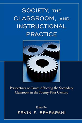 Society, the Classroom, and Instructional Practice: Perspectives: Editor-Ervin F. Sparapani;
