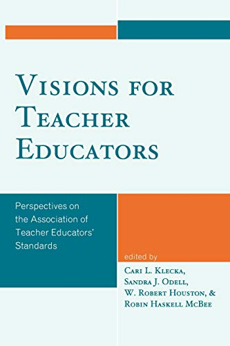 Visions for Teacher Educators: Perspectives on the: Editor-Cari L. Klecka;