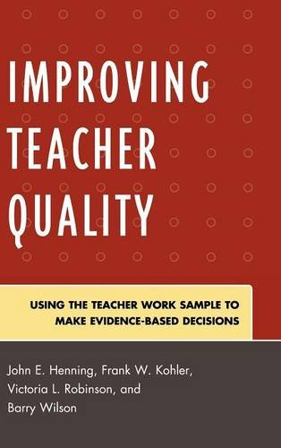 Improving Teacher Quality: Using the Teacher Work Sample to Make Evidence-Based Decisions (9781607091844) by Henning, John; Kohler, Frank; Robinson, Victoria; Wilson, Barry