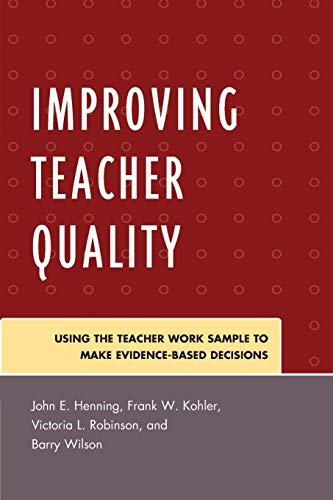Improving Teacher Quality: Using the Teacher Work Sample to Make Evidence-Based Decisions (9781607091851) by Henning, John