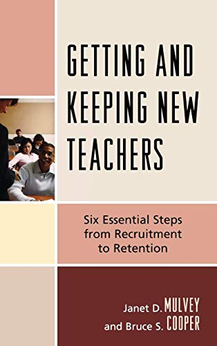 Getting and Keeping New Teachers: Six Essential Steps from Recruitment to Retention: Bruce S. ...
