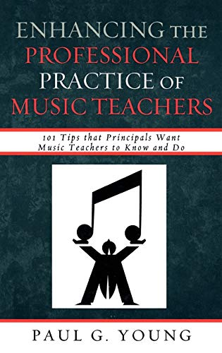 9781607093046: Enhancing the Professional Practice of Music Teachers: 101 Tips that Principals Want Music Teachers to Know and Do