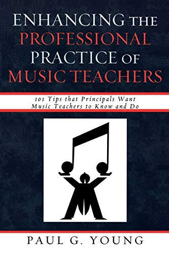 9781607093053: Enhancing the Professional Practice of Music Teachers: 101 Tips that Principals Want Music Teachers to Know and Do
