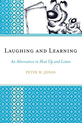 Laughing and Learning: An Alternative to Shut Up and Listen: Jonas, Peter M.