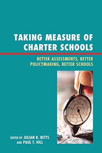 Taking Measure of Charter Schools: Better Assessments, Better Policymaking, Better Schools (New ...