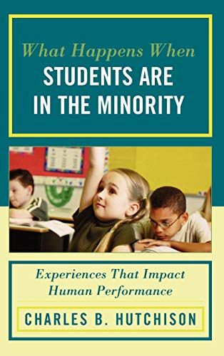 9781607093947: What Happens When Students Are in the Minority: Experiences that Impact Human Performance