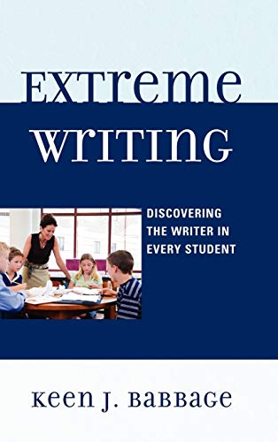 9781607094463: Extreme Writing: Discovering the Writer in Every Student