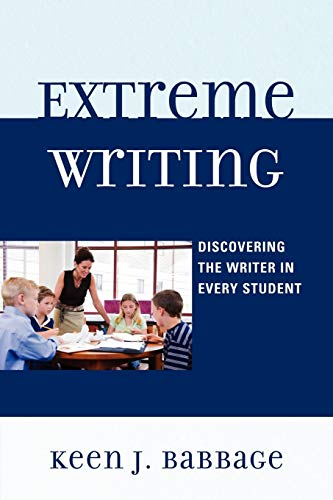 9781607094470: Extreme Writing: Discovering the Writer in Every Student