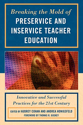 9781607095521: Breaking the Mold of Preservice and Inservice Teacher Education: Innovative and Successful Practices for the Twenty-first Century