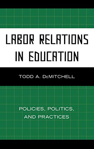 9781607095835: Labor Relations in Education: Policies, Politics, and Practices